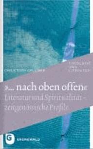 """""""... nach oben offen"""" - Literatur und Spiritualität - zeitgenössische Profile."""