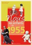 Marie-Pascale Rauzier et Emmanuel Rauzier - Nous, les enfants de 1955 - De la naissance à l'âge adulte.