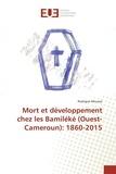 Rodrigue Wouassi - Mort et développement chez les Bamiléké (Ouest-Cameroun): 1860-2015.