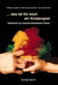 ... das ist für mich ein Kinderspiel - Handbuch zur psychomotorischen Praxis.