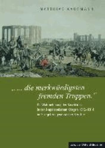 """""""... die merkwürdigsten fremden Truppen."""" - Die Wahrnehmung der Baschkiren in den Napoleonischen Kriegen 1812-1814 im Spiegel zeitgenössischer Berichte."""