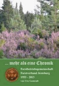 ... mehr als eine Chronik - Forstbetriebsgemeinschaft Forstverband Jesteburg 1953 - 2013.