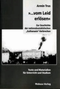 '... vom Leid erlösen' - Zur Geschichte der nationalsozialistischen Euthanasie-Verbrechen. Texte und Materialien für Unterricht und Studium.