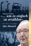 """""""... um es einfach zu erzählen"""" - Das Leben des Zeitzeugen Alex Deutsch."""