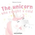 Mélanie Grenier - The Unicorn Who Caught A Cold.