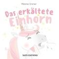 Mélanie Grenier - Das erkältete Einhorn.