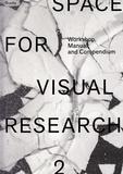 Space of visual research 2 : Workshop, Manual, and Compendium / edited by Markus Weisbeck, Anna Sinofzik, Adrian Palko | Weisbeck, Markus (1965-....) (Éditeur scientifique)