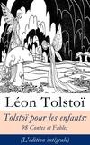 Léon Tolstoï et Ely Halpérine-Kaminsky - Tolstoï pour les enfants: 98 Contes et Fables (L'édition intégrale).