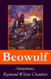 Raymond Wilson Chambers et John Lesslie Hall - Beowulf - Complete Bilingual Edition: Original Anglo-Saxon Edition + 3 Translations + Extensive Study + Footnotes, Index and Alphabetical Glossary.