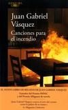 Juan Gabriel Vasquez - Canciones para el incendio.