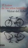 Victor del Arbol - Antes de los anos terribles.
