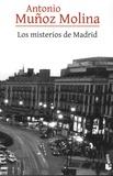Antonio Muñoz Molina - Los misterios de Madrid.