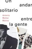 Antonio Muñoz Molina - Un andar solitario entre la gente.