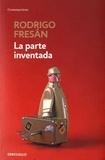 Rodrigo Fresan - La parte inventada.