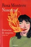 Rosa Montero - Nosotras - Historias de mujeres y algo mas. Edicion ampliada.