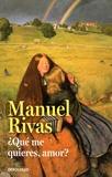 Manuel Rivas - Qué me quieres, amor?.