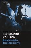 Aquello estaba deseando ocurrir / Leonardo Padura | Padura Fuentes, Leonardo (1955-....)