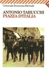 Antonio Tabucchi - Piazza d'Italia - Favola popolare in tre tempi, un epilogo e un'appendice.