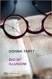 Donna Tartt - Dio di illusioni.