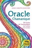 Anael Carlotta Giunchedi - Oracle chamanique - 30 cartes de transmutation de l'ombre à la lumière.