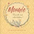 Francesca Rossi - Mamie, raconte-moi notre histoire ! - Un livre spécial pour écrire ensemble une histoire unique.