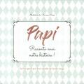 Francesca Rossi - Papi, raconte-moi notre histoire ! - Un livre spécial pour écrire ensemble une histoire unique.
