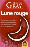 Miranda Gray - Lune rouge - Comprendre et utiliser les énergies créatrices, sexuelles et spirituelles du cycle menstruel.