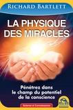 Richard A. Bartlett - La physique des miracles - Pénétrez dans le champ du potentiel de la conscience.