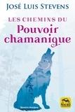 José Luis Stevens - Les chemins du pouvoir chamanique.