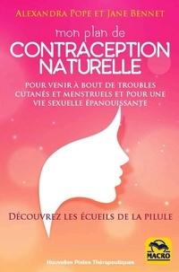 Jane Bennet et Alexandra Pope - Mon plan de contraception naturelle - Pour venir à bout des troubles cutanés et mentruels et pour une vie sexuelle épanouissante.