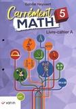 Gabriel Heyvaert - Carrément math 5 - Livre-cahier A.