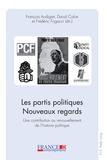 François Audigier et David Colon - Les partis politiques : Nouveaux regards - Une contribution au renouvellement de l'histoire politique.