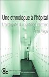 Vega - Une ethnologue à l'hôpital - L'ambiguïté du quotidien infirmier.