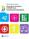 OCDE - Geographic variations in health care : what do we know and what can be done.