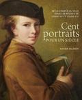 Xavier Salmon - Cent portraits pour un siècle - De la cour à la ville sous les règnes de Louis XV et Louis XVI.