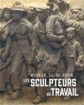 Cécilie Champy-Vinas et Cécile Bertran - Les sculpteurs du travail - Meunier, Dalou, Rodin....