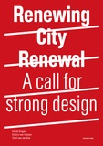 Henk Engel et Olof Van De Wal - Renewing City Renewal - A call for strong design.