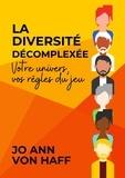 Jo Ann von Haff - La Diversité décomplexée - Votre univers, vos règles du jeu.