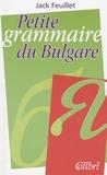 Jack Feuillet - Petite grammaire du bulgare.