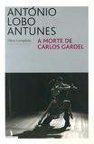 António Lobo Antunes - A Morte de Carlos Gardel.