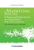 Cristina Vaz de Almeida - Marketing Social & Responsabilidade Social em Organizações Sem Fins Lucrativos - Um caminho para a cidadania.