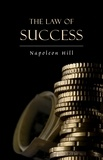 Napoleon Hill - The Law of Success: In Sixteen Lessons.