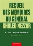 Khaled Nezzar - Recueil des mémoires du général Khaled Nezzar - Tome 1, Ma carrière militaire.