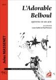 Jules Massenet et Louis Gallet - L'Adorable Belboul (conducteur) - opérette en un acte pour 5 solistes, clarinette, trombone et 2 pianos.
