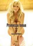 Annick Santonacci - Promesse tenue - Tome I.