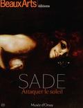 Annie Le Brun et Laurence Des Cars - Sade - Attaquer le soleil.