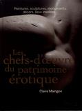Claire Maingon - Les chefs-d'oeuvre du patrimoine érotique - Peintures, sculptures, décors, lieux, monuments....