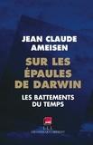 Jean-Claude Ameisen - Sur les épaules de Darwin - Les battements du temps.