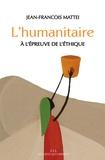 Jean-François Mattei - L'humanitaire à l'épreuve de l'éthique.