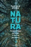 Pascale d' Erme - Natura - Pourquoi la nature nous soigne et nous rend plus heureux.